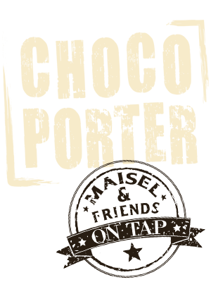 On Tap Choco Porter Maisel and Friends